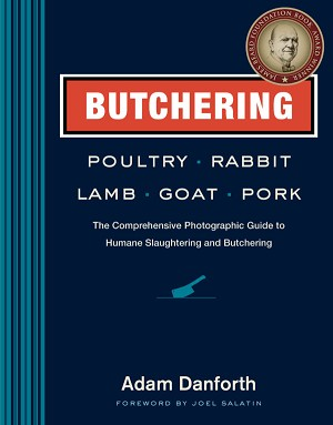 Butchering Poultry, Rabbit, Lamb, Goat, and Pork..The Comprehensive Photographic Guide to Humane Slaughtering and Butchering